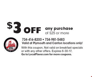 $3 Off any purchase of $25 or more. With this coupon. Not valid on breakfast specials or with any other offers. Expires 6-30-17.Go to LocalFlavor.com for more coupons.