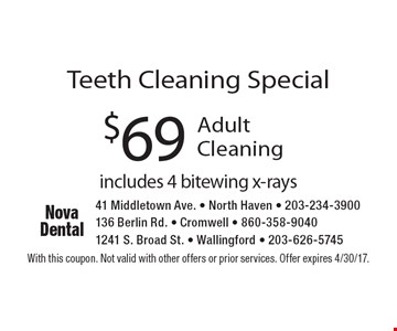 Teeth Cleaning Special $69 Adult Cleaning includes 4 bitewing x-rays. With this coupon. Not valid with other offers or prior services. Offer expires 4/30/17.