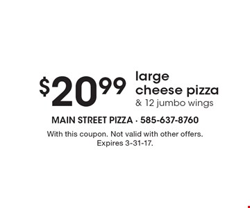 $20.99 large cheese pizza & 12 jumbo wings. With this coupon. Not valid with other offers. Expires 3-31-17.