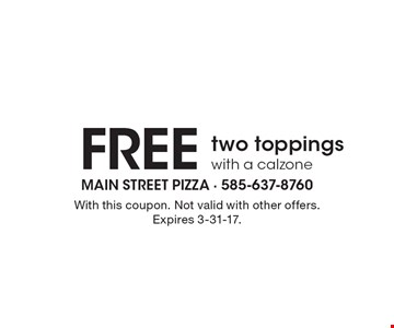 Free two toppings with a calzone. With this coupon. Not valid with other offers. Expires 3-31-17.