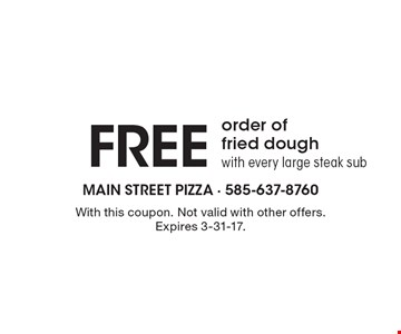 Free order offried dough with every large steak sub. With this coupon. Not valid with other offers. Expires 3-31-17.