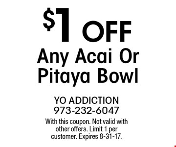 $1OFF Any Acai Or Pitaya Bowl . With this coupon. Not valid with other offers. Limit 1 per customer. Expires 8-31-17.