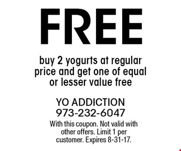 FREE buy 2 yogurts at regular price and get one of equal or lesser value free. With this coupon. Not valid with other offers. Limit 1 per customer. Expires 8-31-17.