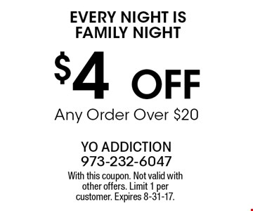 EVERY NIGHT IS FAMILY NIGHT $4OFF Any Order Over $20. With this coupon. Not valid with other offers. Limit 1 per customer. Expires 8-31-17.