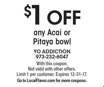 $1 OFF any Acai or Pitaya bowl. With this coupon. Not valid with other offers. Limit 1 per customer. Expires 12-31-17. Go to LocalFlavor.com for more coupons.