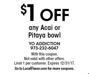 $1OFF any Acai or Pitaya bowl. With this coupon. Not valid with other offers. Limit 1 per customer. Expires 12/31/17. Go to LocalFlavor.com for more coupons.