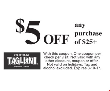 $5 OFF any purchase of $25+. With this coupon. One coupon per check per visit. Not valid with any other discount, coupon or offer. Not valid on holidays. Tax and alcohol excluded. Expires 3-10-17.