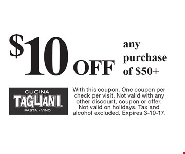 $10 OFF any purchase of $50+. With this coupon. One coupon per check per visit. Not valid with any other discount, coupon or offer. Not valid on holidays. Tax and alcohol excluded. Expires 3-10-17.