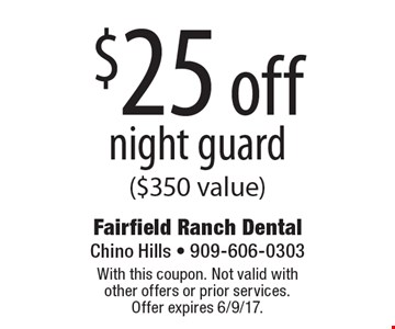 $25 off night guard ($350 value). With this coupon. Not valid with other offers or prior services. Offer expires 6/9/17.