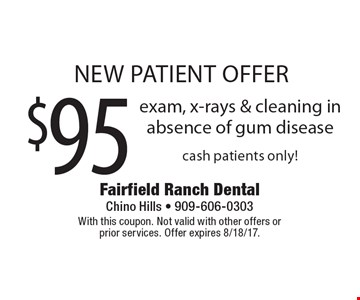 $95 new patient offer exam, x-rays & cleaning in absence of gum disease cash patients only! With this coupon. Not valid with other offers or  prior services. Offer expires 8/18/17.