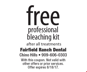 Free professional bleaching kit after all treatments. With this coupon. Not valid with other offers or prior services. Offer expires 8/18/17.