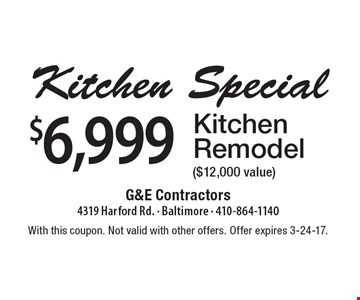 $6,999 Kitchen Remodel ($12,000 value). With this coupon. Not valid with other offers. Offer expires 3-24-17.
