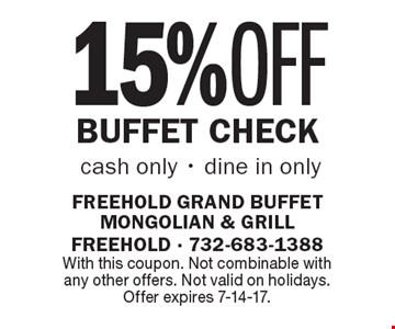 15% OFF Buffet Check cash only - dine in only. With this coupon. Not combinable with any other offers. Not valid on holidays. Offer expires 7-14-17.