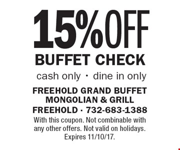 15% OFF Buffet Check cash only - dine in only. With this coupon. Not combinable with any other offers. Not valid on holidays. Expires 11/10/17.