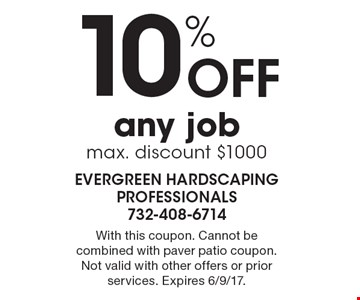 10% Off any job max. discount $1000. With this coupon. Cannot be combined with paver patio coupon. Not valid with other offers or prior services. Expires 6/9/17.