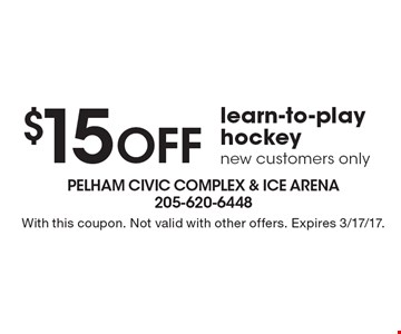 $15 OFF learn-to-play hockey new customers only. With this coupon. Not valid with other offers. Expires 3/17/17.