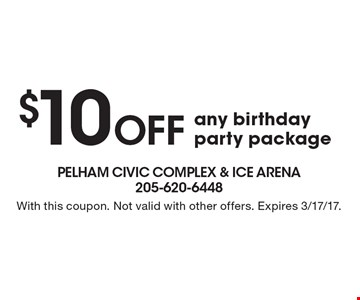 $10 OFF any birthday party package. With this coupon. Not valid with other offers. Expires 3/17/17.