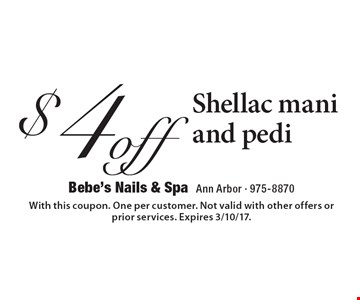 $4 off Shellac mani and pedi. With this coupon. One per customer. Not valid with other offers or prior services. Expires 3/10/17.