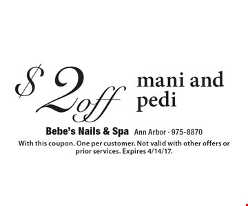 $2 off mani and pedi. With this coupon. One per customer. Not valid with other offers or prior services. Expires 4/14/17.