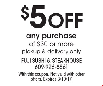 $5 Off any purchase of $30 or more, pickup & delivery only. With this coupon. Not valid with other offers. Expires 3/10/17.