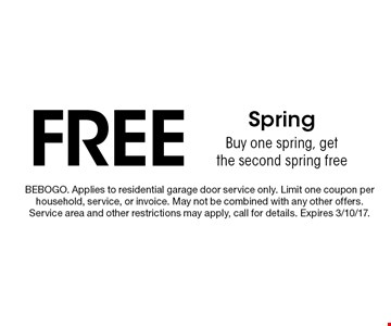 Free Spring Buy one spring, get the second spring free. BEBOGO. Applies to residential garage door service only. Limit one coupon per household, service, or invoice. May not be combined with any other offers. Service area and other restrictions may apply, call for details. Expires 3/10/17.