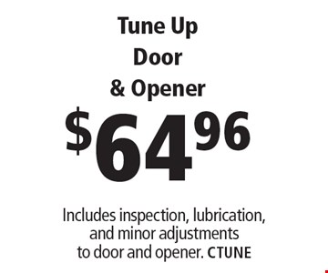 $64.96 Tune Up Door & Opener. Includes inspection, lubrication, and minor adjustments to door and opener. Limit one coupon per household, service, or invoice. May not be combined with any other offers. Service area and other restrictions may apply, call for details. Expires 3/10/17. CTune.