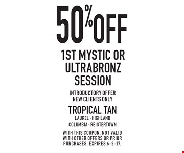 50% off 1st Mystic or Ultrabronz session. Introductory offer, new clients only. With this coupon. not valid with other offers or prior purchases. expires 6-2-17.