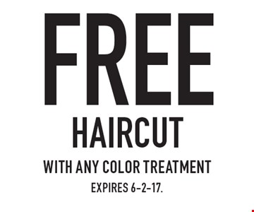 Free haircut with any color treatment. Expires 6-2-17.