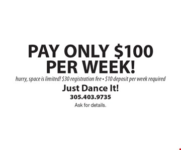 PAY ONLY $100 PER WEEK! hurry, space is limited! $30 registration fee - $10 deposit per week required. Ask for details.