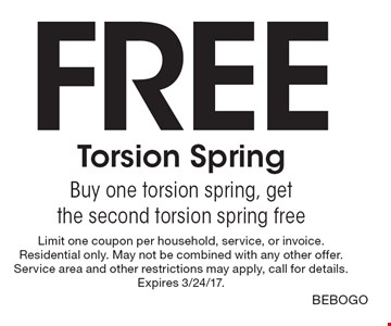 Free Torsion Spring. Buy one torsion spring, get the second torsion spring free. Limit one coupon per household, service, or invoice. Residential only. May not be combined with any other offer. Service area and other restrictions may apply, call for details. Expires 3/24/17. BEBOGO