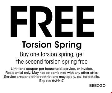 Free Torsion Spring. Buy one torsion spring, get the second torsion spring free. Limit one coupon per household, service, or invoice. Residential only. May not be combined with any other offer. Service area and other restrictions may apply, call for details. Expires 6/24/17. BEBOGO