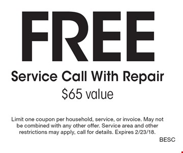 Free Service Call With Repair$65 value. Limit one coupon per household, service, or invoice. May not be combined with any other offer. Service area and other restrictions may apply, call for details. Expires 2/23/18.BESC