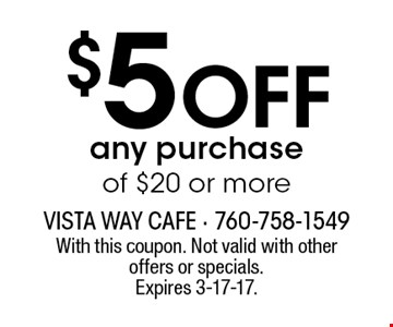 $5 off any purchase of $20 or more. With this coupon. Not valid with other offers or specials. Expires 3-17-17.