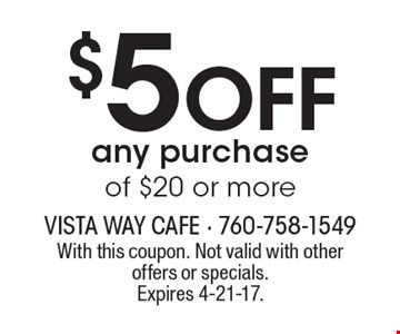 $5 off any purchase of $20 or more. With this coupon. Not valid with other offers or specials. Expires 4-21-17.