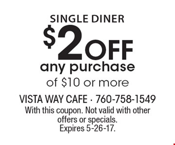 Single Diner $2 off any purchase of $10 or more. With this coupon. Not valid with other offers or specials. Expires 5-26-17.