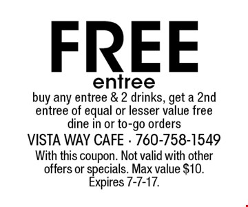 Free entree buy any entree & 2 drinks, get a 2nd entree of equal or lesser value free dine in or to-go orders. With this coupon. Not valid with other offers or specials. Max value $10. Expires 7-7-17.