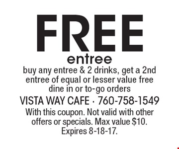 Free entree, buy any entree & 2 drinks, get a 2nd entree of equal or lesser value free dine in or to-go orders. With this coupon. Not valid with other offers or specials. Max value $10. Expires 8-18-17.