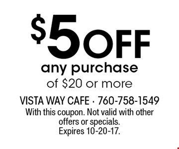 $5 off any purchase of $20 or more. With this coupon. Not valid with other offers or specials. Expires 10-20-17.
