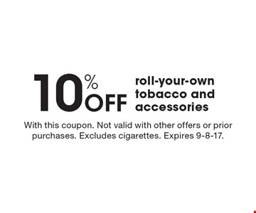 10% Off roll-your-own tobacco and accessories. With this coupon. Not valid with other offers or prior purchases. Excludes cigarettes. Expires 9-8-17.