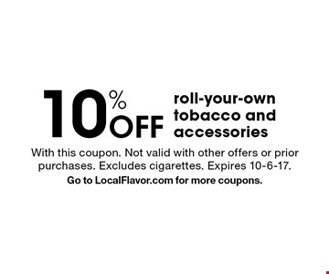 10% Off roll-your-own tobacco and accessories. With this coupon. Not valid with other offers or prior purchases. Excludes cigarettes. Expires 10-6-17. Go to LocalFlavor.com for more coupons.