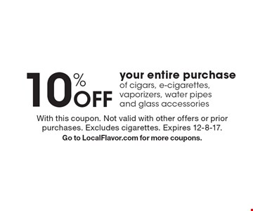 10% Off your entire purchase of cigars, e-cigarettes, vaporizers, water pipes and glass accessories. With this coupon. Not valid with other offers or prior purchases. Excludes cigarettes. Expires 12-8-17. Go to LocalFlavor.com for more coupons.