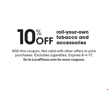 10% Off roll-your-own tobacco and accessories. With this coupon. Not valid with other offers or prior purchases. Excludes cigarettes. Expires 8-4-17. Go to LocalFlavor.com for more coupons.