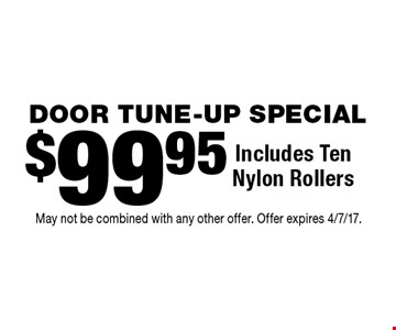 DOOR TUNE-UP SPECIAL. $99.95 Includes Ten Nylon Rollers. May not be combined with any other offer. Offer expires 4/7/17.