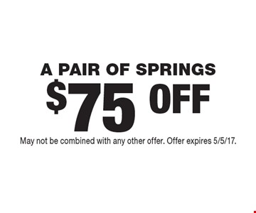 $75 OFF A PAIR OF SPRINGS. May not be combined with any other offer. Offer expires 5/5/17.