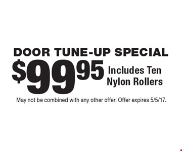 DOOR TUNE-UP SPECIAL $99.95 Includes Ten Nylon Rollers. May not be combined with any other offer. Offer expires 5/5/17.