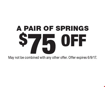 $75 OFF A PAIR OF SPRINGS. May not be combined with any other offer. Offer expires 6/9/17.