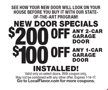 NEW DOOR SPECIALSSee how your new door will look on your house before you buy it with our state-of-the-art program!$100 OFF ANY 1-CAR 
