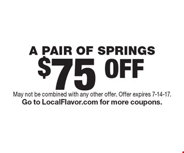 $75 OFF A PAIR OF SPRINGS. May not be combined with any other offer. Offer expires 7-14-17.Go to LocalFlavor.com for more coupons.