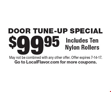 DOOR TUNE-UP SPECIAL $99.95 Includes TenNylon Rollers. May not be combined with any other offer. Offer expires 7-14-17.Go to LocalFlavor.com for more coupons.
