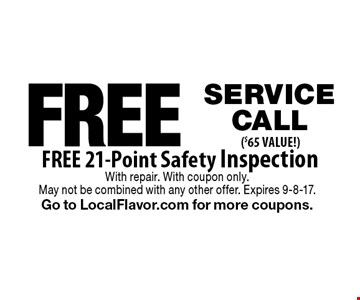 FREE SERVICE CALL ($65 VALUE! ) FREE 21-Point Safety Inspection . With repair. With coupon only. 